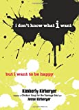 I Don't Know What I Want But I Want to Be Happy (0757306748) by Kirberger, Kimberly