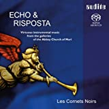 Echo & Risposta - Virtuoso instrumental music from the galleries of the Abbey Church of Muri Les Cornets Noirs