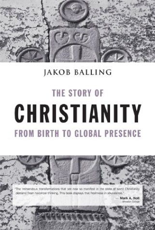 Story of Christianity : From Birth to Global Presence, JAKOB BALLING
