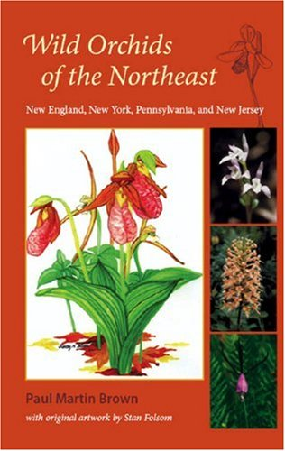 Wild Orchids of the Northeast: New England, New York, Pennsylvania, and New Jersey