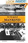 For the Good of Mankind: A History of...