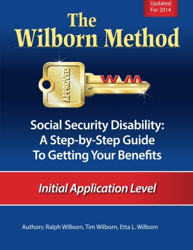 The Wilborn Method, Social Security Disability: A Step-by-Step Guide to Getting Your Benefits: Initial Application Level (Social Security Law compare prices)
