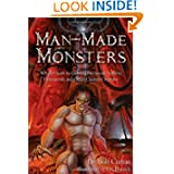 Man-Made Monsters: A Field Guide to Golems, Patchwork Solders, Homunculi, and Other Created Creatures