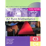 MEI A2 Pure Mathematics: C3 - C4 (MEI Structured Mathematics (A+AS Level))by Val Hanrahan