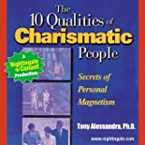 10 Qualities of Charismatic People: Secrets of Personal Magnetism by Tony Allessandra (Nightingale Conant): 21410CDS Abridged