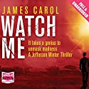 Watch Me Audiobook by James Carol Narrated by William Hope