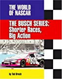 img - for The Busch Series: Shorter Races, Big Action (The World of Nascar) book / textbook / text book