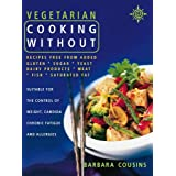Vegetarian Cooking Without: Recipes free from added gluten, sugar, yeast, dairy products, meat, fish, saturated fatby Barbara Cousins