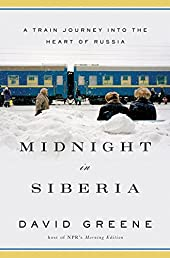 Midnight in Siberia: A Train Journey into the Heart of Russia