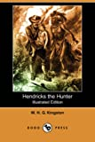 Hendricks the Hunter (Illustrated Edition) (Dodo Press)