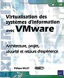 echange, troc Philippe Gillet - Virtualisation des systèmes d'information avec Vmware - Architecture, projet, sécurité et retours d'expérience