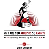 Why Are You Atheists So Angry?: 99 Things That Piss Off the Godless (Unabridged)