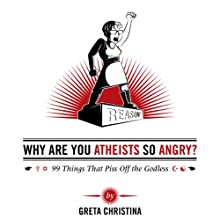 Why Are You Atheists So Angry?: 99 Things That Piss Off the Godless (       UNABRIDGED) by Greta Christina Narrated by Greta Christina
