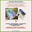 Italian for Tourists Third Lesson: Money Exchange, Numbers, Time, Reservation, Phone Call: L' Italiano per i Turisti Terza Lezione: Cambio, Numeri, Orario, ... di Mauro e Carla Bianchi) (Italian Edition) Audiobook by Lee DeMilo Narrated by Lee DeMilo