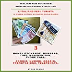 Italian for Tourists Third Lesson: Money Exchange, Numbers, Time, Reservation, Phone Call: L' Italiano per i Turisti Terza Lezione: Cambio, Numeri, Orario, ... di Mauro e Carla Bianchi) (Italian Edition) | Lee DeMilo