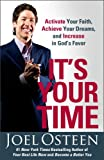 It's Your Time: Activate Your Faith, Achieve Your Dreams, and Increase in God's Favor (English Edition)