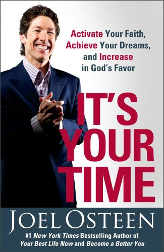 It s Your Time: Activate Your Faith, Achieve Your Dreams, and Increase in God s Favor