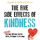 The Five Side Effects of Kindness: This Book Will Make You Feel Better, Be Happier & Live Longer Hörbuch von David R. Hamilton Gesprochen von: David R. Hamilton