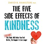 The Five Side Effects of Kindness: This Book Will Make You Feel Better, Be Happier & Live Longer | David R. Hamilton