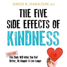 The Five Side Effects of Kindness: This Book Will Make You Feel Better, Be Happier & Live Longer Audiobook by David R. Hamilton Narrated by David R. Hamilton
