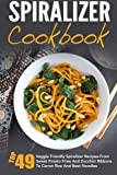 img - for Spiralizer Cookbook: Top 49 Veggie Friendly Spiralizer Recipes-From Sweet Potato Fries And Zucchini Ribbons To Carrot Rice And Beet Noodles ... Spiralizer Vegetable, Spiralizer Cooking) book / textbook / text book