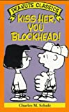 Kiss Her, You Blockhead! (0805013431) by Schulz, Charles M.