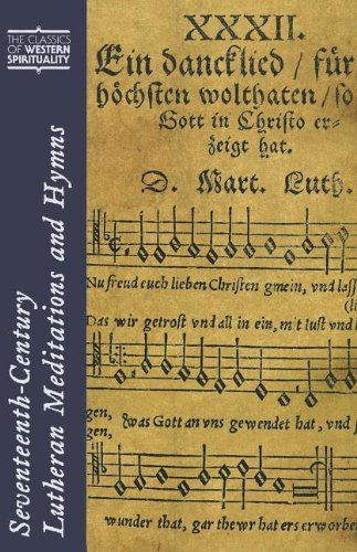 Seventeenth-Century Lutheran Meditations and Hymns (Classics of Western Spirituality), Edited with an Introduction by Eric Lund