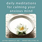 Daily Meditations for Calming Your Anxious Mind | Jeffrey Brantley, MD/DFAPA,Wendy Millstine
