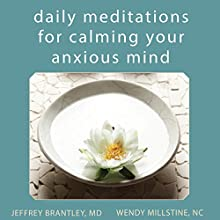 Daily Meditations for Calming Your Anxious Mind (       UNABRIDGED) by Jeffrey Brantley, MD/DFAPA, Wendy Millstine Narrated by Janis Daddona