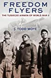 "Todd Moye, ""Freedom Flyers: The Tuskegee Airmen of World War II"" (Oxford UP, 2010)"