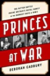 Princes at War: The Bitter Battle Ins...