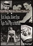 Boxing Films, Mobsters, Dames!: Volume One;  How Kirk Douglas and Robert Ryan Fought Their Way To Stardom