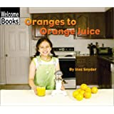 Welcome Books: Oranges to Orange Juice: How Things Are Made