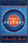 Maps to Ecstasy: The Healing Power of...