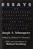 Essays: On Entrepreneurs, Innovations, Business Cycles, and the Evolution of Capitalism (0887387640) by Schumpeter, Joseph A.