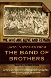 img - for We Who Are Alive and Remain: Untold Stories from the Band of Brothers book / textbook / text book