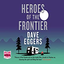 Heroes of the Frontier | Livre audio Auteur(s) : Dave Eggers Narrateur(s) : Rebecca Lowman