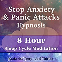 Stop Anxiety & Panic Attacks Hypnosis: 8 Hour Sleep Cycle Meditation Speech by Joel Thielke, Catherine Perry Narrated by Catherine Perry