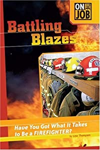 Battling Blazes: Have You Got What It Takes to Be a Firefighter? (On the Job (Compass... by Lisa Thompson