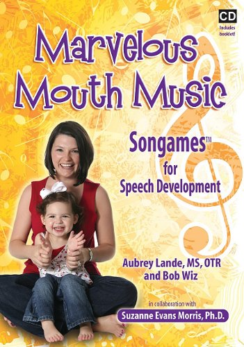 Marvelous Mouth Music: Songames for Speech Development