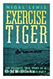 Exercise Tiger: The Dramatic True Story of a Hidden Tragedy of World War II