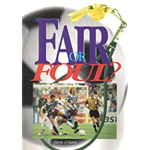 Fair or Foul: The Complete Guide to Soccer Officiating Paul E. Harris and Larry Harris