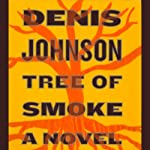 Tree of Smoke: A Novel | Denis Johnson