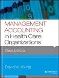 Management Accounting in Health Care Organizations (Jossey-Bass Public Health)