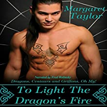 To Light The Dragon's Fire: Dragons, Griffons and Centaurs, Oh My! (       UNABRIDGED) by Margaret Taylor Narrated by Fred Wolinsky