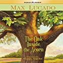 The Oak Inside the Acorn (       UNABRIDGED) by Max Lucado Narrated by Nathan Larkin