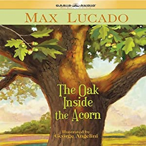 The Oak Inside the Acorn | [Max Lucado]
