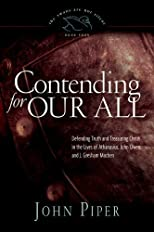 Contending for Our All (Paperback Edition): Defending Truth and Treasuring Christ in the Lives of At [Paperback]