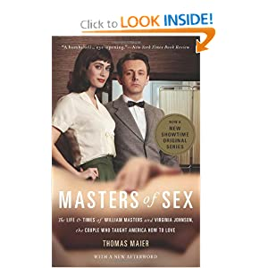 Masters of Sex: The Life and Times of William Masters and Virginia Johnson, the Couple Who Taught America How... by Thomas Maier