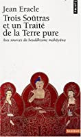 Trois Soûtras et un Traité de la Terre pure : Aux sources du bouddhisme mahâyâna